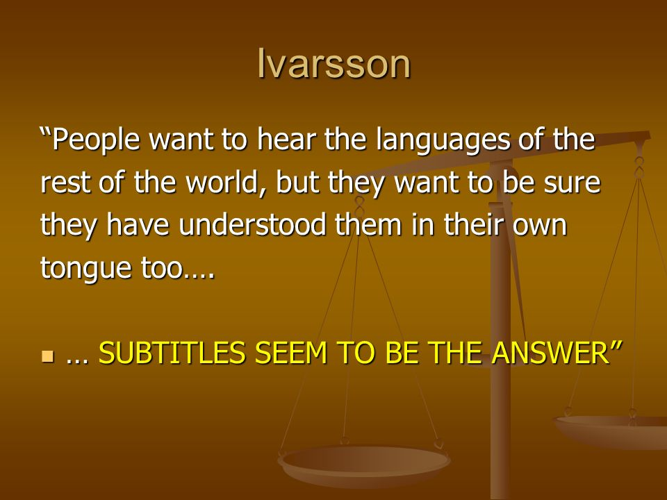 Ivarsson People want to hear the languages of the rest of the world, but they want to be sure they have understood them in their own tongue too…. … SU