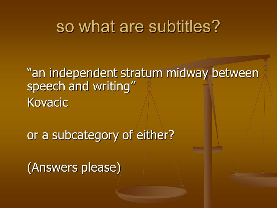 so what are subtitles? an independent stratum midway between speech and writing Kovacic or a subcategory of either? (Answers please)
