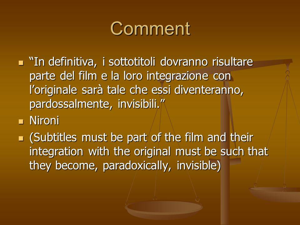 Comment In definitiva, i sottotitoli dovranno risultare parte del film e la loro integrazione con loriginale sarà tale che essi diventeranno, pardossa