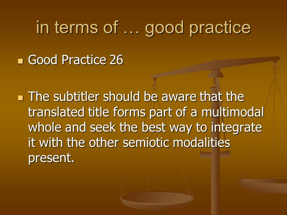 in terms of … good practice Good Practice 26 Good Practice 26 The subtitler should be aware that the translated title forms part of a multimodal whole