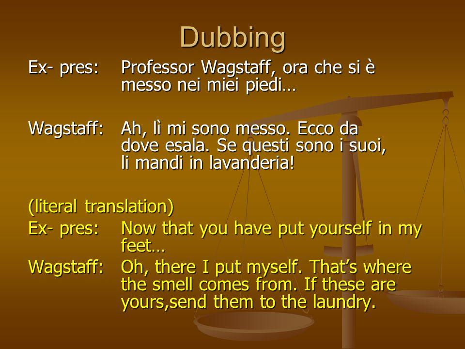 Dubbing Ex- pres:Professor Wagstaff, ora che si è messo nei miei piedi… Wagstaff:Ah, lì mi sono messo. Ecco da dove esala. Se questi sono i suoi, li m