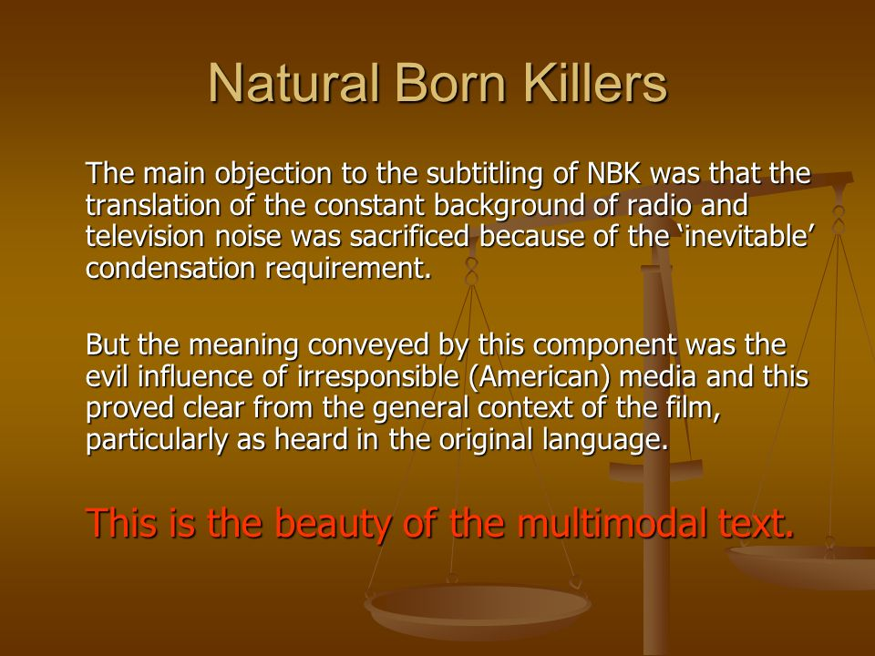 Natural Born Killers The main objection to the subtitling of NBK was that the translation of the constant background of radio and television noise was