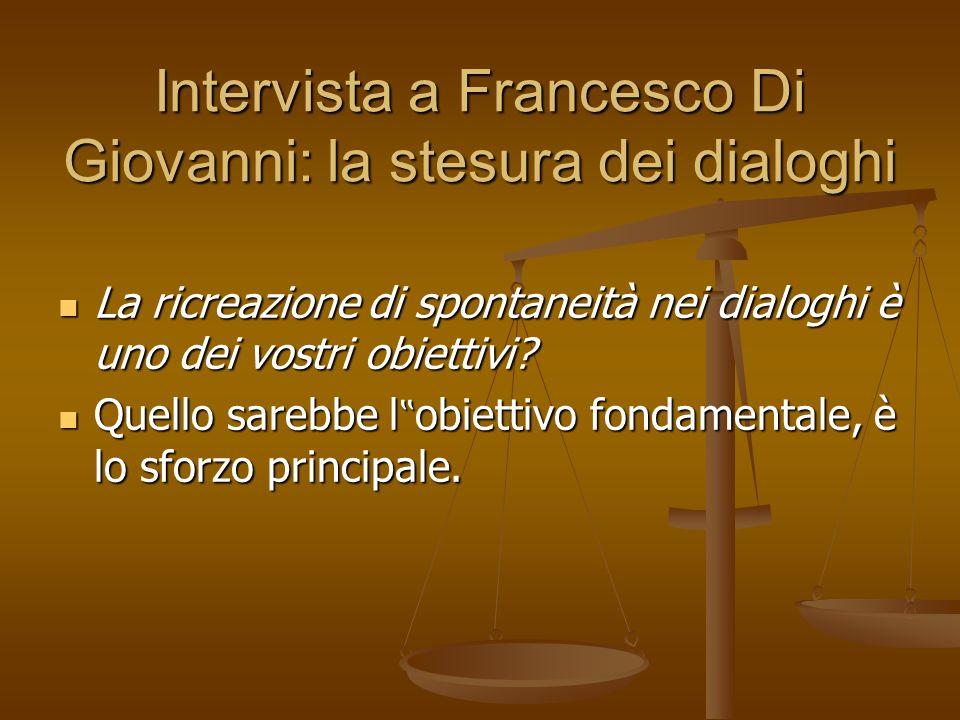 Intervista a Francesco Di Giovanni: la stesura dei dialoghi La ricreazione di spontaneità nei dialoghi è uno dei vostri obiettivi? La ricreazione di s