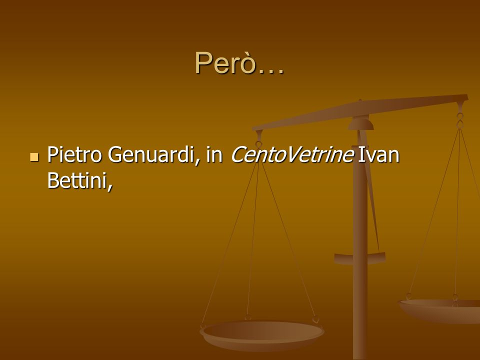 Però… Pietro Genuardi, in CentoVetrine Ivan Bettini, Pietro Genuardi, in CentoVetrine Ivan Bettini,