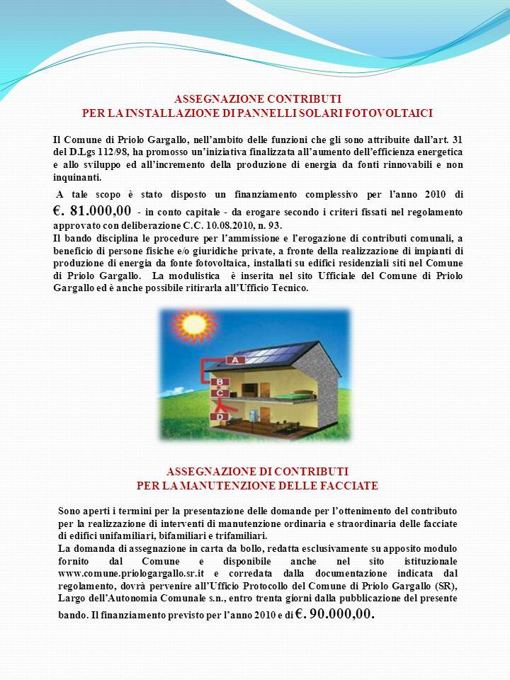 ASSEGNAZIONE DI CONTRIBUTI PER INVENSTIMENTI PROMOSSI DA MICRO E PICCOLE IMPRESE DEL SETTORE COMMERCIALE ED ARTIGIANALE CON SEDE SOCIALE ED ATTIVITA NEL TERRITORIO DEL COMUNE DI PRIOLO GARGALLO Il Comune di Priolo Gargallo ha previsto un finanziamento complessivo per lanno 2010 di.50.000,00.