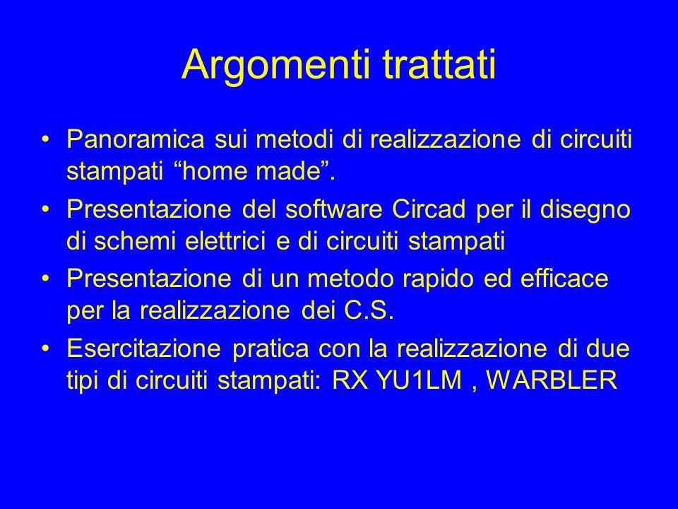 Argomenti trattati Panoramica sui metodi di realizzazione di circuiti stampati home made. Presentazione del software Circad per il disegno di schemi e