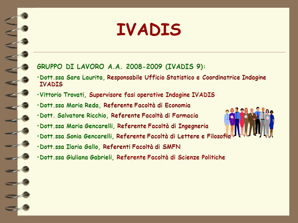 GRUPPO DI LAVORO A.A. 2008-2009 (IVADIS 9): Dott.ssa Sara Laurita, Responsabile Ufficio Statistico e Coordinatrice Indagine IVADIS Vittorio Trovati, S