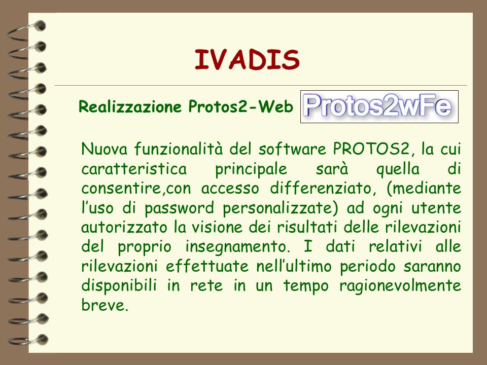 IVADIS Realizzazione Protos2-Web Nuova funzionalità del software PROTOS2, la cui caratteristica principale sarà quella di consentire,con accesso diffe