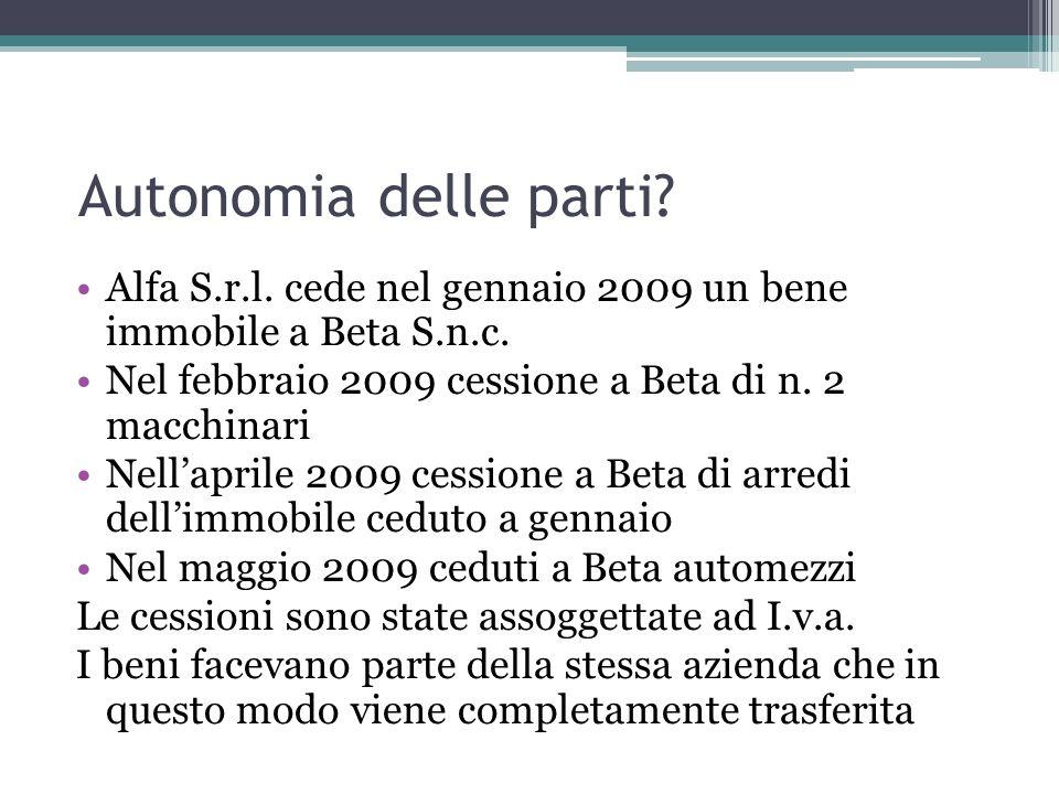 Autonomia delle parti? Alfa S.r.l. cede nel gennaio 2009 un bene immobile a Beta S.n.c. Nel febbraio 2009 cessione a Beta di n. 2 macchinari Nellapril