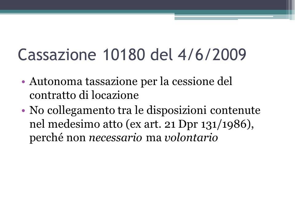 Cassazione 10180 del 4/6/2009 Autonoma tassazione per la cessione del contratto di locazione No collegamento tra le disposizioni contenute nel medesim
