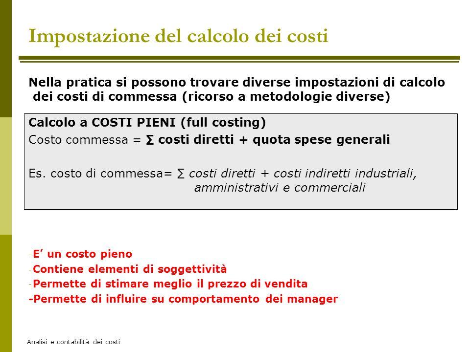 Analisi e contabilità dei costi Nella pratica si possono trovare diverse impostazioni di calcolo dei costi di commessa (ricorso a metodologie diverse)