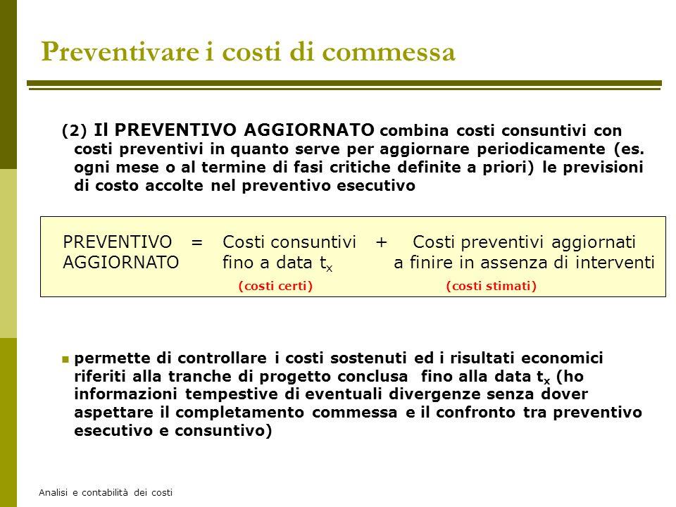 Analisi e contabilità dei costi (2) Il PREVENTIVO AGGIORNATO combina costi consuntivi con costi preventivi in quanto serve per aggiornare periodicamen