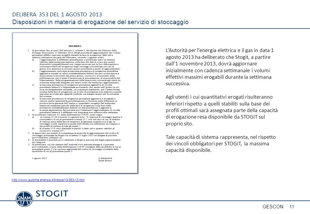 http://www.autorita.energia.it/it/docs/13/353-13.htm DELIBERA 353 DEL 1 AGOSTO 2013 Disposizioni in materia di erogazione del servizio di stoccaggio L
