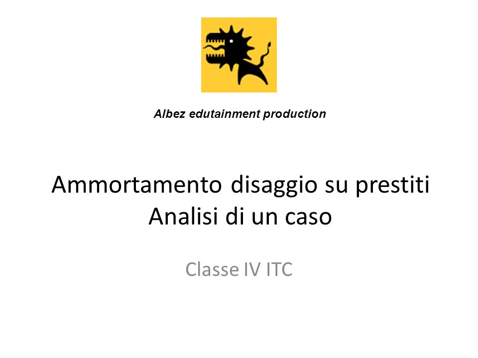 Ammortamento disaggio su prestiti Analisi di un caso Classe IV ITC Albez edutainment production