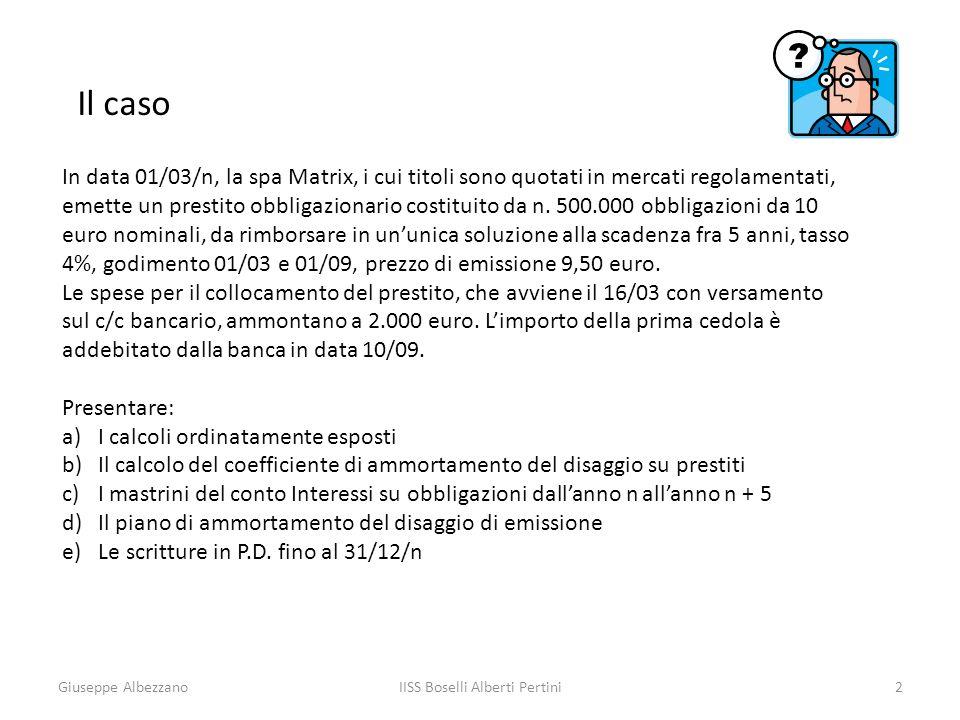 Giuseppe AlbezzanoIISS Boselli Alberti Pertini2 Il caso In data 01/03/n, la spa Matrix, i cui titoli sono quotati in mercati regolamentati, emette un prestito obbligazionario costituito da n.