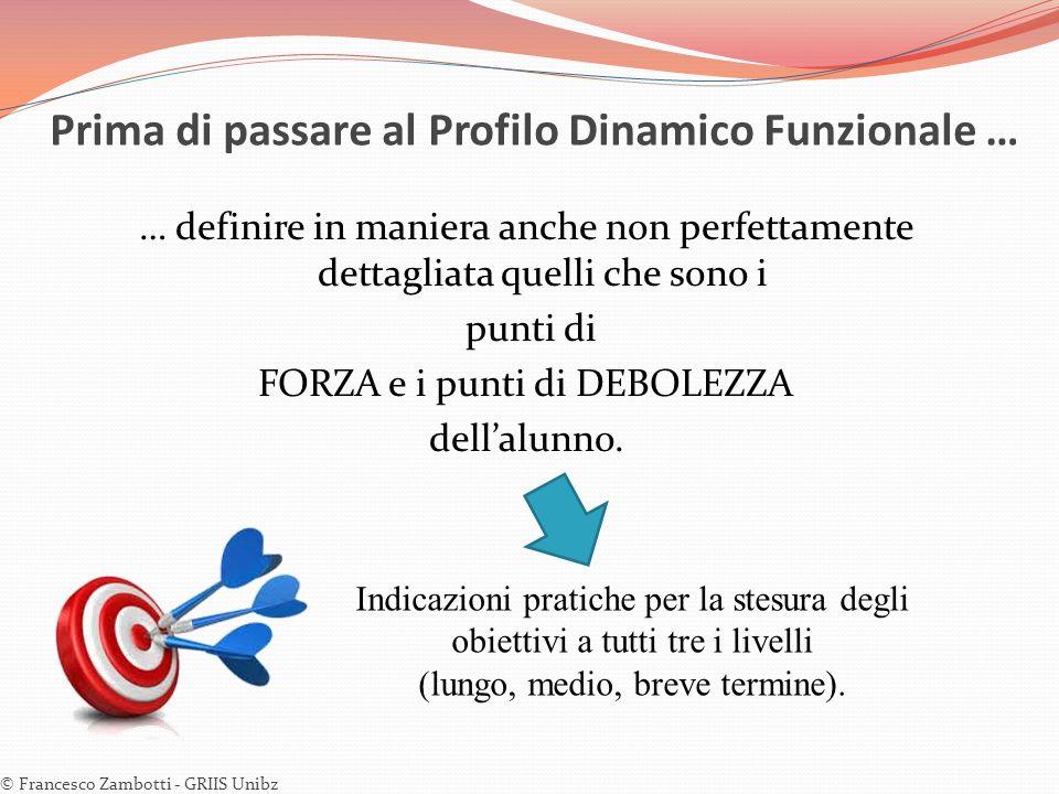 © Francesco Zambotti - GRIIS Unibz Prima di passare al Profilo Dinamico Funzionale … … definire in maniera anche non perfettamente dettagliata quelli