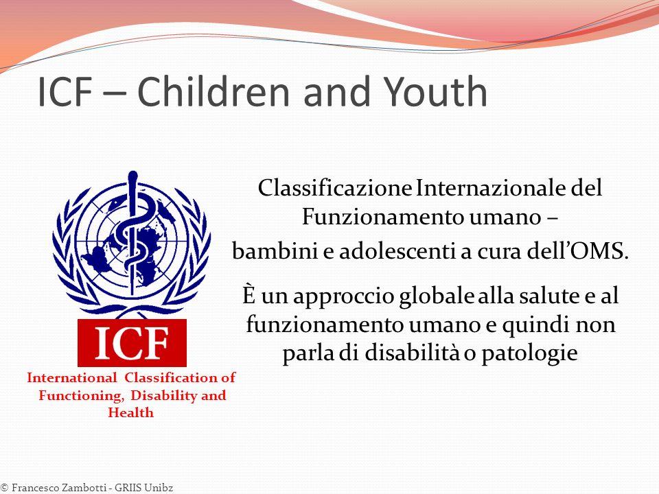 ICF – Children and Youth Classificazione Internazionale del Funzionamento umano – bambini e adolescenti a cura dellOMS. È un approccio globale alla sa