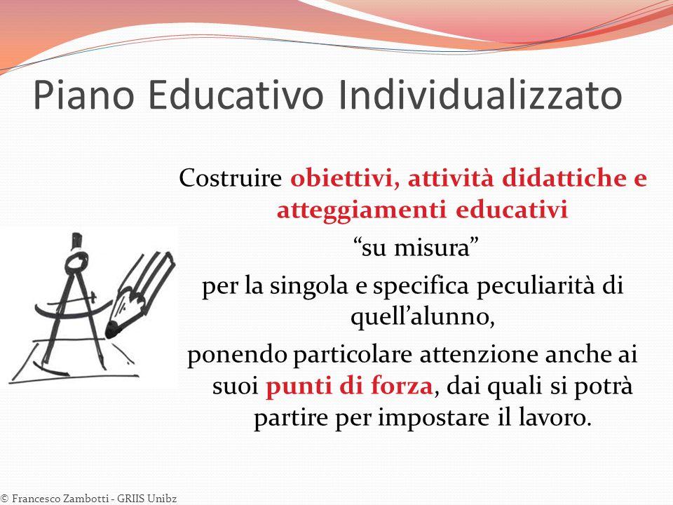Piano Educativo Individualizzato Costruire obiettivi, attività didattiche e atteggiamenti educativi su misura per la singola e specifica peculiarità d