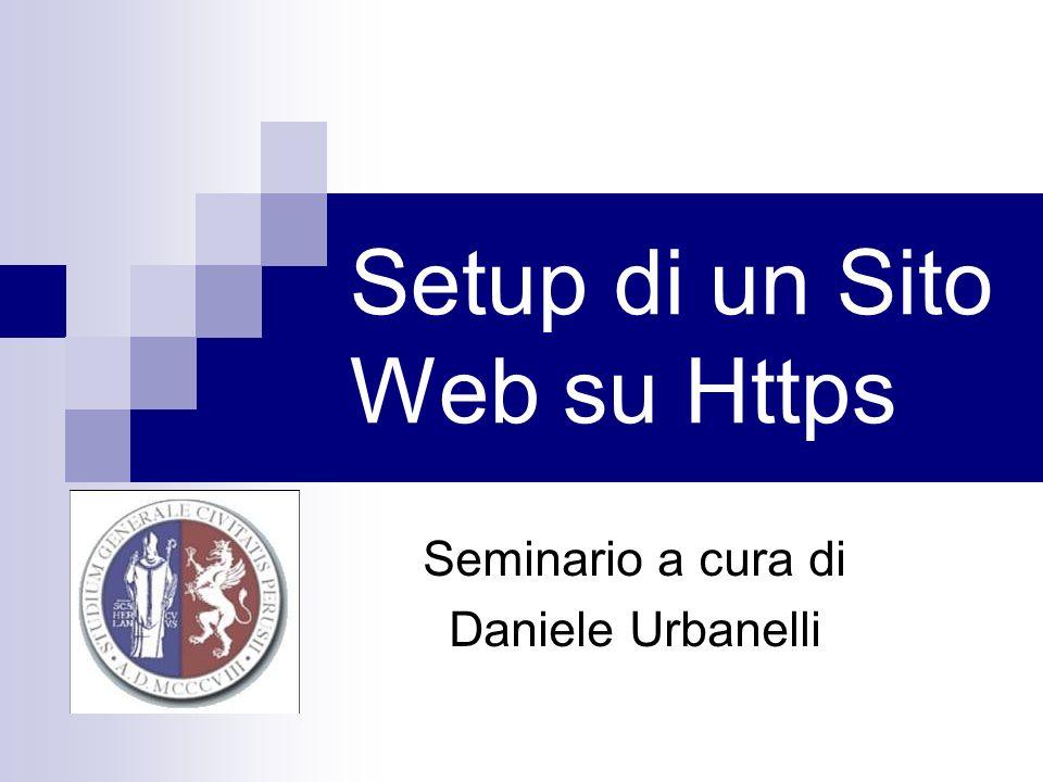 Setup di un Sito Web su Https Seminario a cura di Daniele Urbanelli