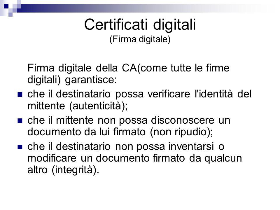 Firma digitale della CA(come tutte le firme digitali) garantisce: che il destinatario possa verificare l'identità del mittente (autenticità); che il m