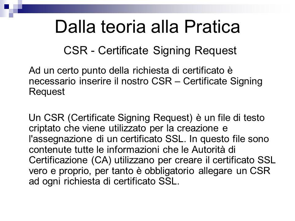 Ad un certo punto della richiesta di certificato è necessario inserire il nostro CSR – Certificate Signing Request Un CSR (Certificate Signing Request