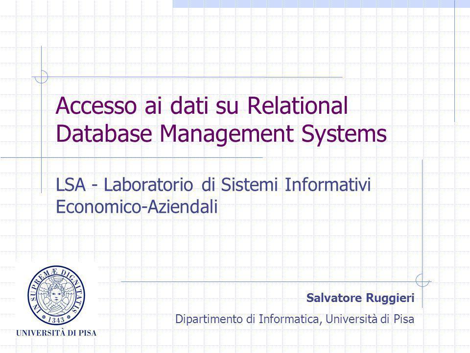 Accesso ai dati su Relational Database Management Systems LSA - Laboratorio di Sistemi Informativi Economico-Aziendali Salvatore Ruggieri Dipartimento di Informatica, Università di Pisa