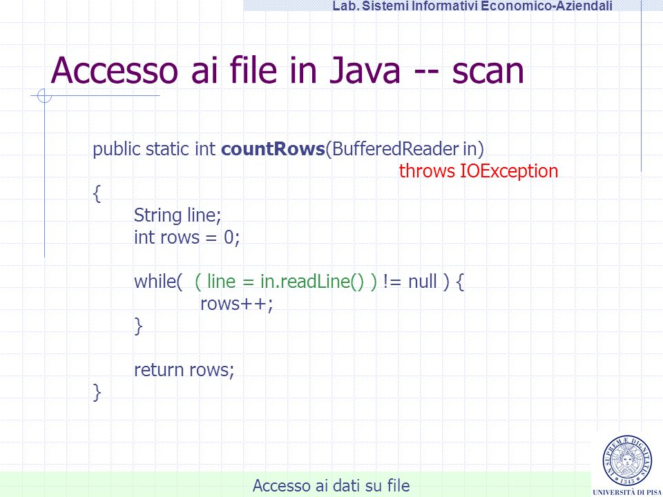 Accesso ai dati su file Lab. Sistemi Informativi Economico-Aziendali Accesso ai file in Java -- scan public static int countRows(BufferedReader in) th