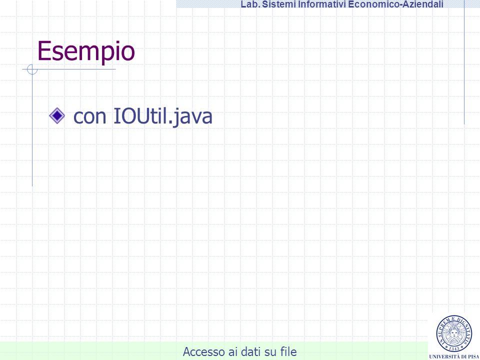 Accesso ai dati su file Lab. Sistemi Informativi Economico-Aziendali Esempio con IOUtil.java