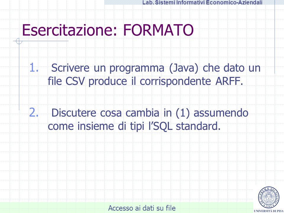 Accesso ai dati su file Lab. Sistemi Informativi Economico-Aziendali Esercitazione: FORMATO 1.