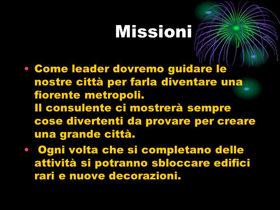 Missioni Come leader dovremo guidare le nostre città per farla diventare una fiorente metropoli.