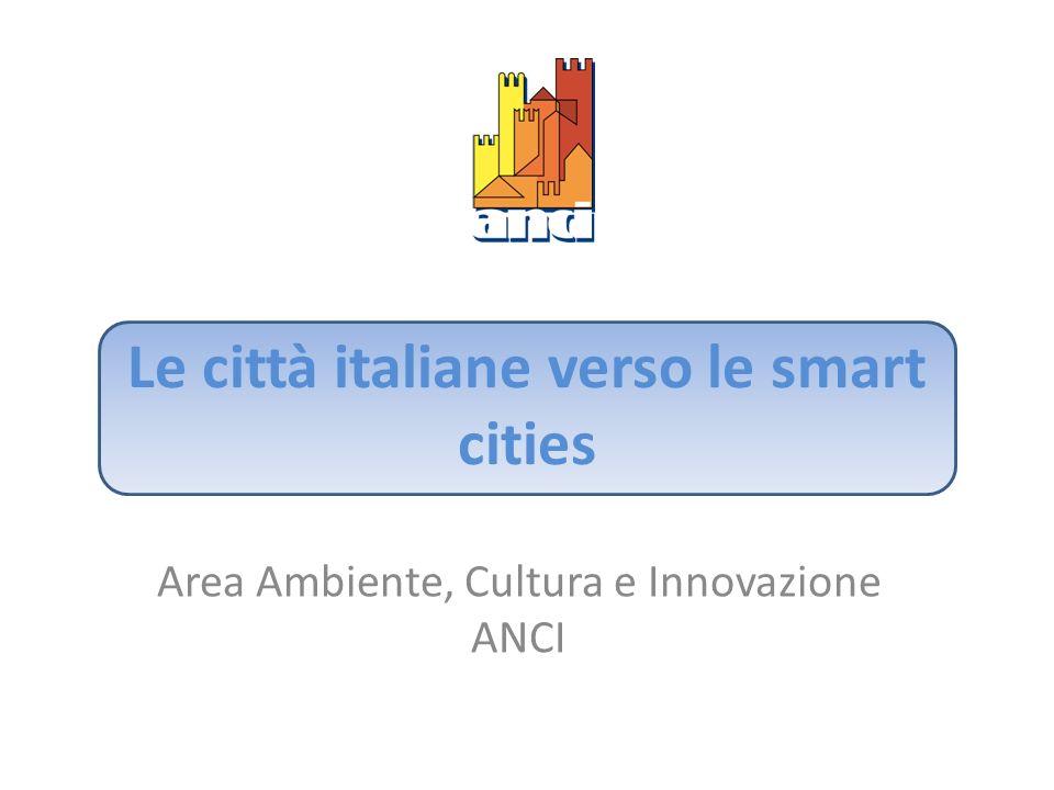 Le città italiane verso le smart cities Area Ambiente, Cultura e Innovazione ANCI