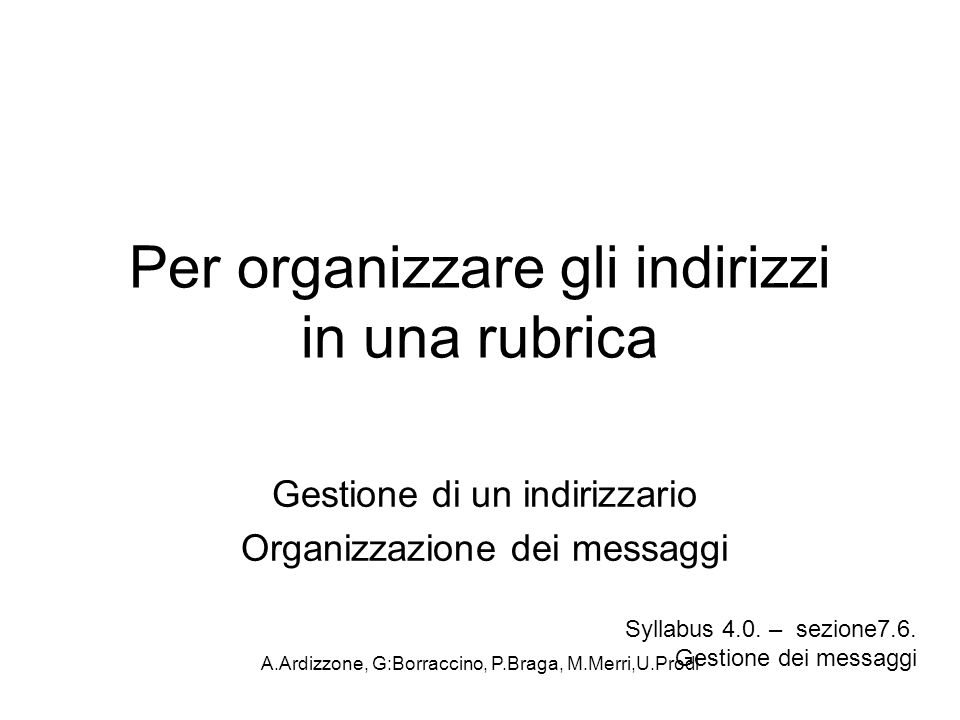 A.Ardizzone, G:Borraccino, P.Braga, M.Merri,U.Prodi Per organizzare gli indirizzi in una rubrica Gestione di un indirizzario Organizzazione dei messag