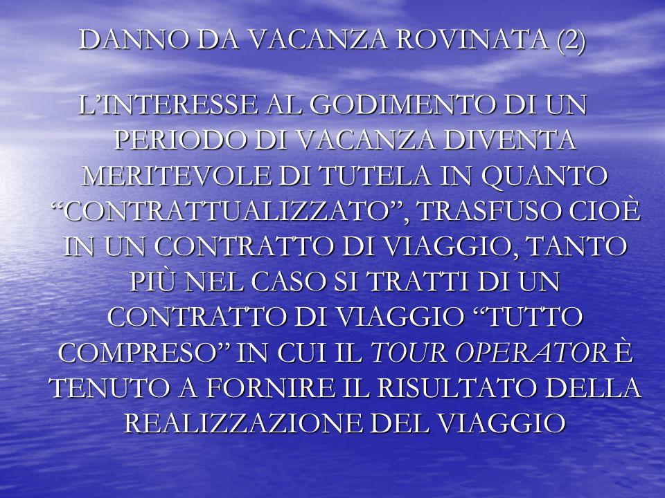 DANNO DA VACANZA ROVINATA (2) LINTERESSE AL GODIMENTO DI UN PERIODO DI VACANZA DIVENTA MERITEVOLE DI TUTELA IN QUANTO CONTRATTUALIZZATO, TRASFUSO CIOÈ IN UN CONTRATTO DI VIAGGIO, TANTO PIÙ NEL CASO SI TRATTI DI UN CONTRATTO DI VIAGGIO TUTTO COMPRESO IN CUI IL TOUR OPERATOR È TENUTO A FORNIRE IL RISULTATO DELLA REALIZZAZIONE DEL VIAGGIO