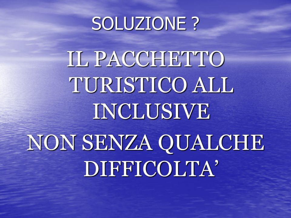 SOLUZIONE IL PACCHETTO TURISTICO ALL INCLUSIVE NON SENZA QUALCHE DIFFICOLTA