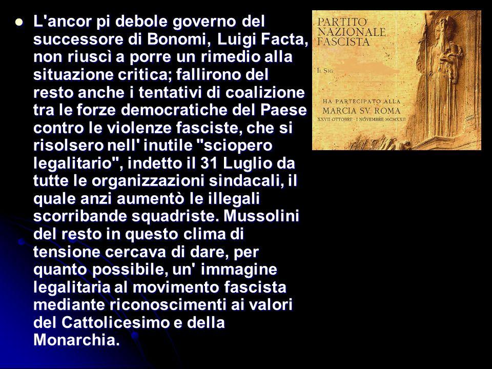 L'ancor pi debole governo del successore di Bonomi, Luigi Facta, non riuscì a porre un rimedio alla situazione critica; fallirono del resto anche i te