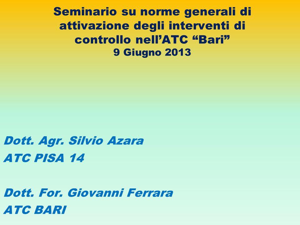 Seminario su norme generali di attivazione degli interventi di controllo nellATC Bari 9 Giugno 2013 Dott. Agr. Silvio Azara ATC PISA 14 Dott. For. Gio