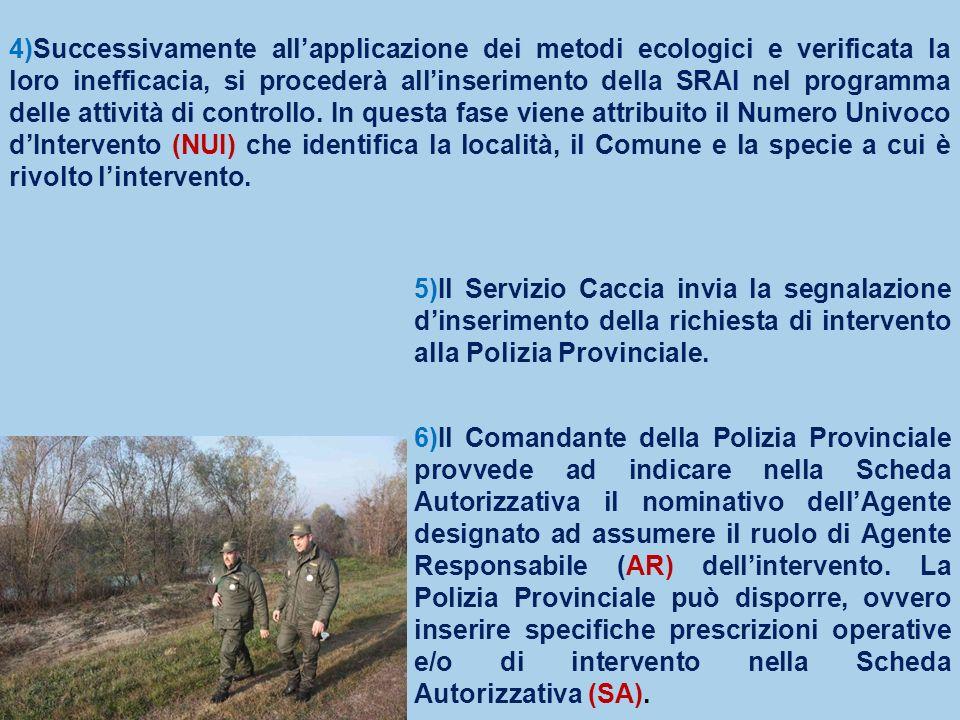 4)Successivamente allapplicazione dei metodi ecologici e verificata la loro inefficacia, si procederà allinserimento della SRAI nel programma delle at