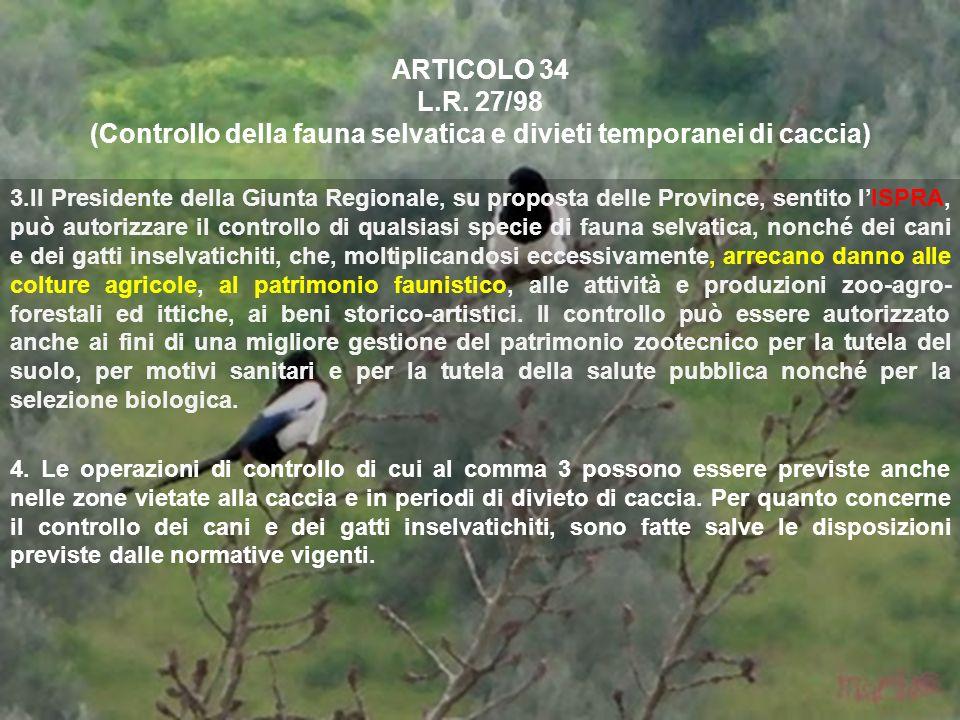 ARTICOLO 34 L.R. 27/98 (Controllo della fauna selvatica e divieti temporanei di caccia) 3.Il Presidente della Giunta Regionale, su proposta delle Prov