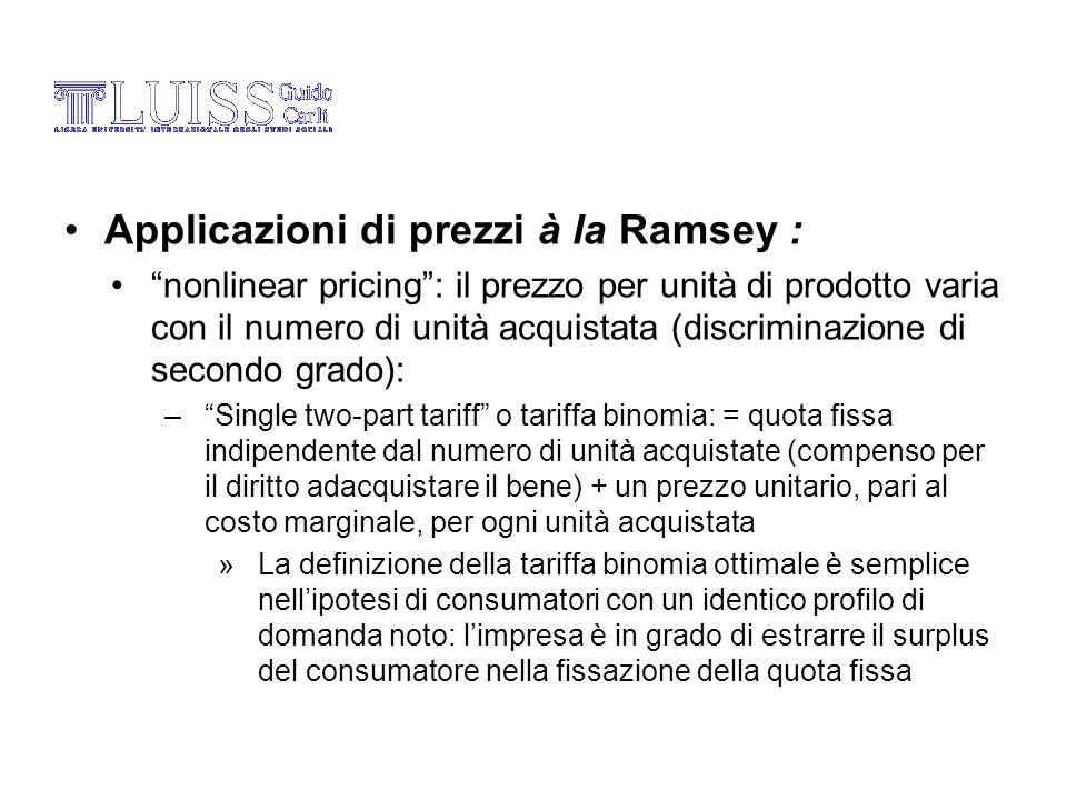 Applicazioni di prezzi à la Ramsey : nonlinear pricing: il prezzo per unità di prodotto varia con il numero di unità acquistata (discriminazione di se