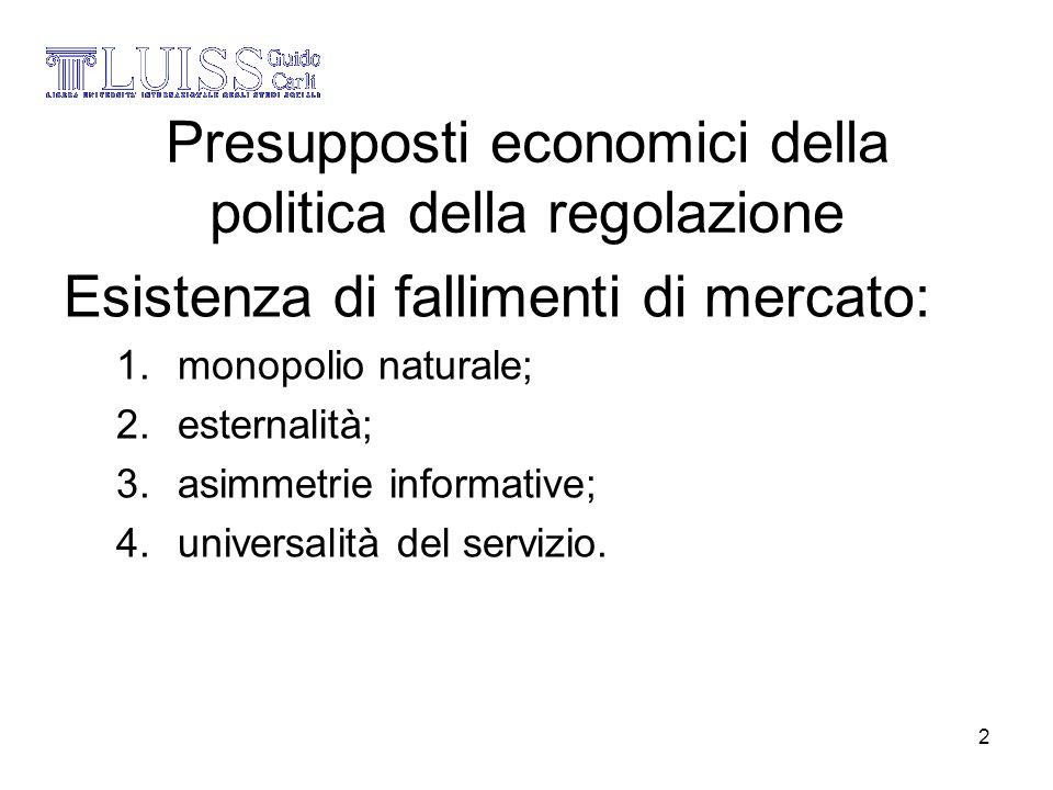 3 Monopolio naturale la condizione di monopolio naturale si realizza quando la domanda del mercato di un bene può essere soddisfatta da parte di una singola impresa ad un costo più basso, e quindi in modo più economico, di quello che si avrebbe se a produrre il bene fossero due imprese o qualsiasi altra combinazione di imprese: –Subadditività della funzione di costo: C(Q)<=C(q 1 )+C(q 2 )+……+C(q n )