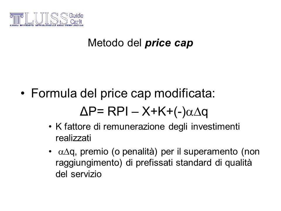 Metodo del price cap Formula del price cap modificata: ΔP= RPI – X+K+(-) q K fattore di remunerazione degli investimenti realizzati q, premio (o penal