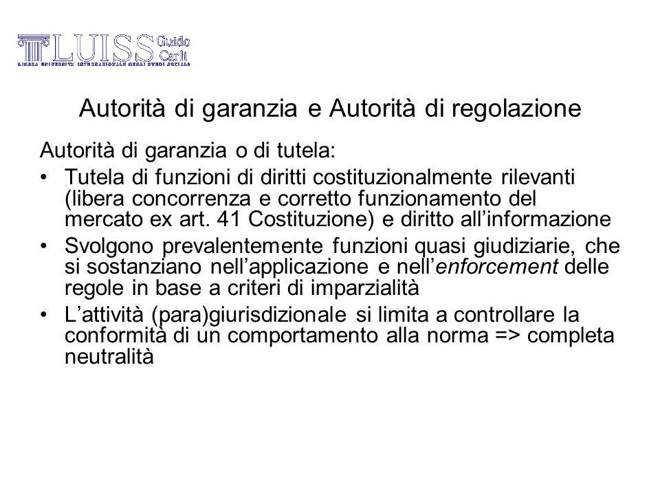 Autorità di garanzia e Autorità di regolazione Autorità di garanzia o di tutela: Tutela di funzioni di diritti costituzionalmente rilevanti (libera co
