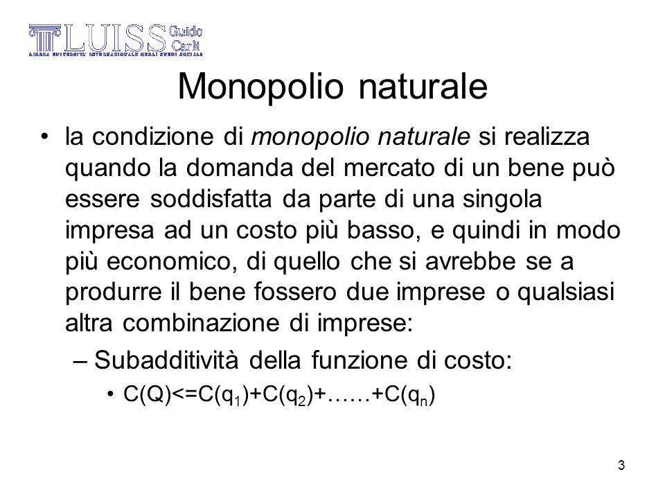 3 Monopolio naturale la condizione di monopolio naturale si realizza quando la domanda del mercato di un bene può essere soddisfatta da parte di una s