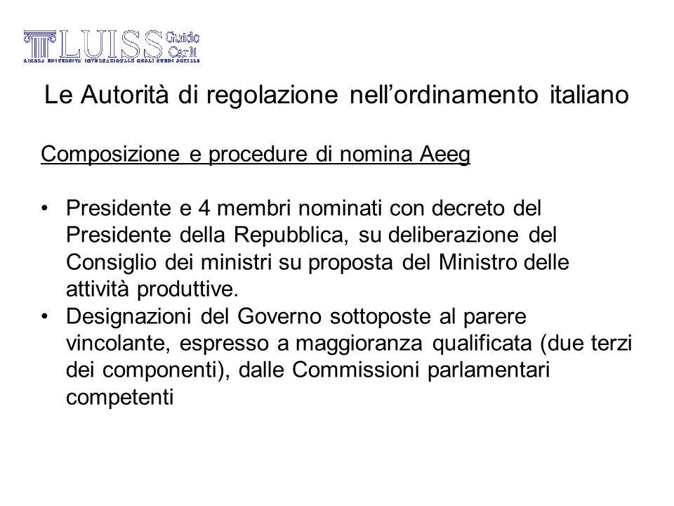 Le Autorità di regolazione nellordinamento italiano Composizione e procedure di nomina Aeeg Presidente e 4 membri nominati con decreto del Presidente