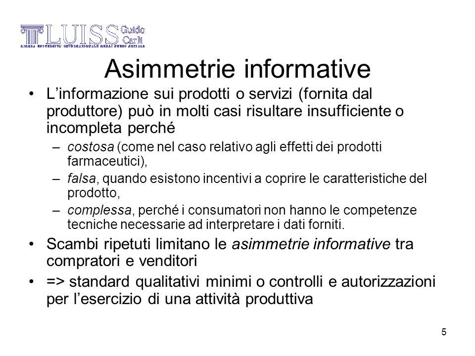5 Asimmetrie informative Linformazione sui prodotti o servizi (fornita dal produttore) può in molti casi risultare insufficiente o incompleta perché –