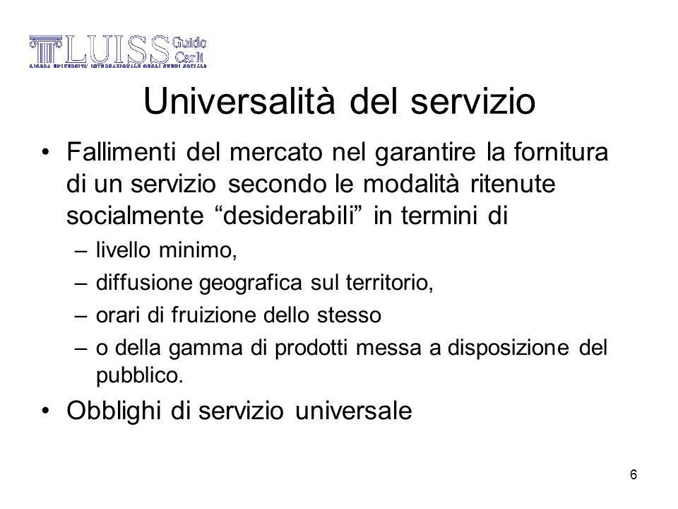 6 Universalità del servizio Fallimenti del mercato nel garantire la fornitura di un servizio secondo le modalità ritenute socialmente desiderabili in