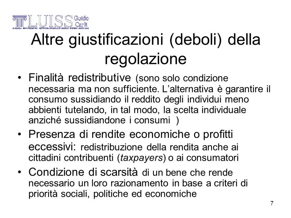 7 Altre giustificazioni (deboli) della regolazione Finalità redistributive (sono solo condizione necessaria ma non sufficiente. Lalternativa è garanti