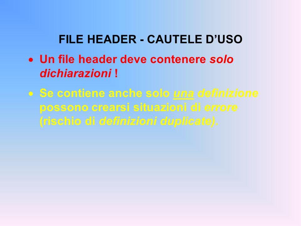 FILE HEADER - CAUTELE DUSO Un file header deve contenere solo dichiarazioni ! Se contiene anche solo una definizione possono crearsi situazioni di err