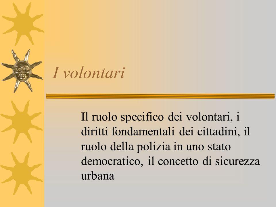 I volontari Il ruolo specifico dei volontari, i diritti fondamentali dei cittadini, il ruolo della polizia in uno stato democratico, il concetto di si