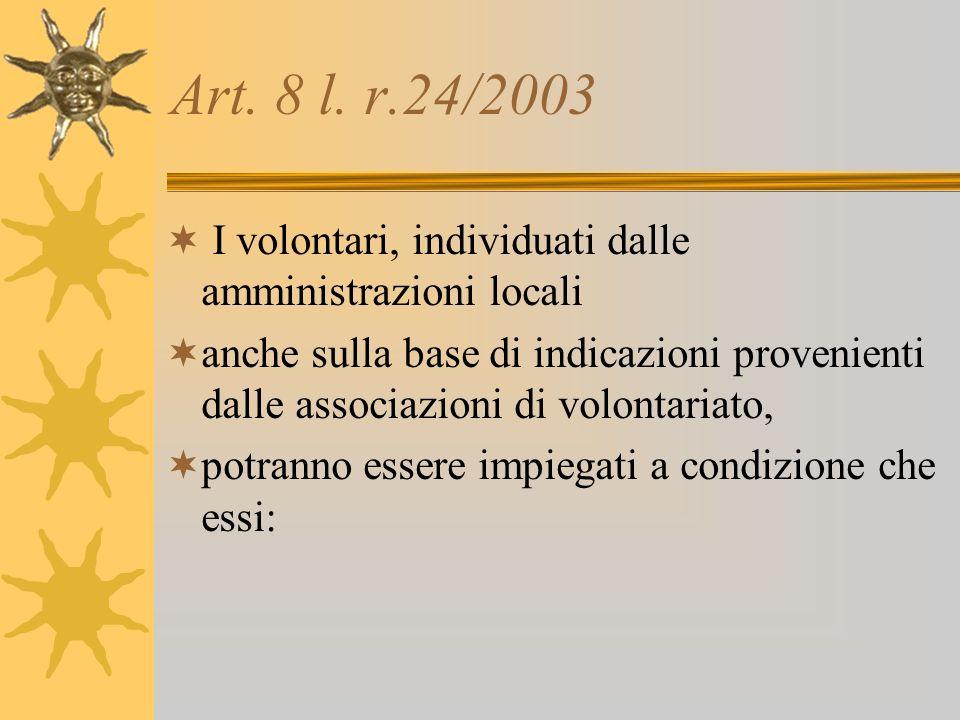 Art. 8 l. r.24/2003 I volontari, individuati dalle amministrazioni locali anche sulla base di indicazioni provenienti dalle associazioni di volontaria